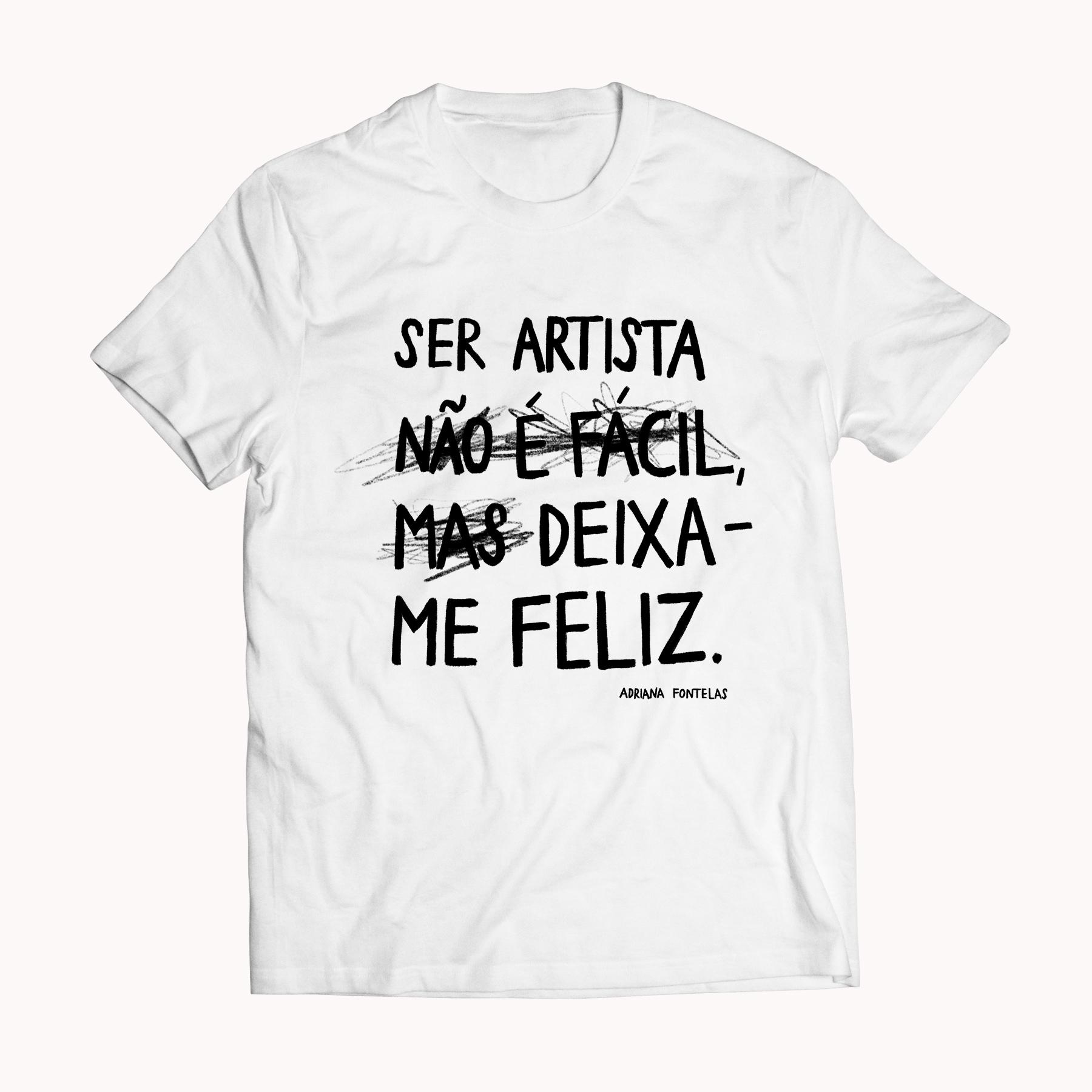 """Tshirt """"Ser artista não é fácil, mas deixa-me feliz"""""""