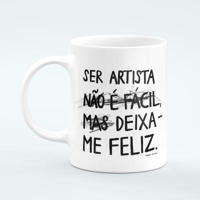 """Caneca """"Ser artista não é fácil, mas deixa-me feliz"""""""