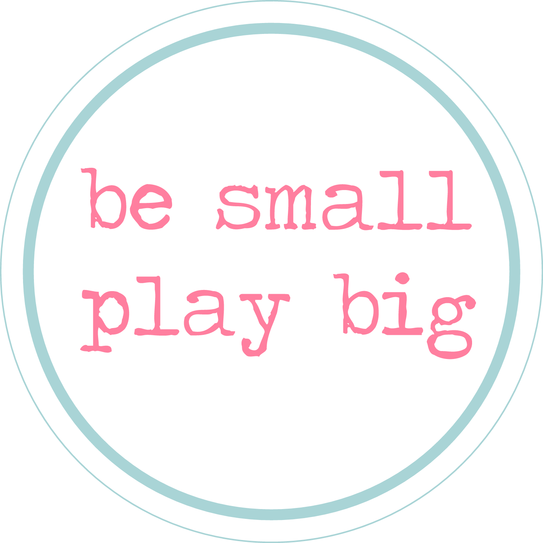 Be Small Play Big