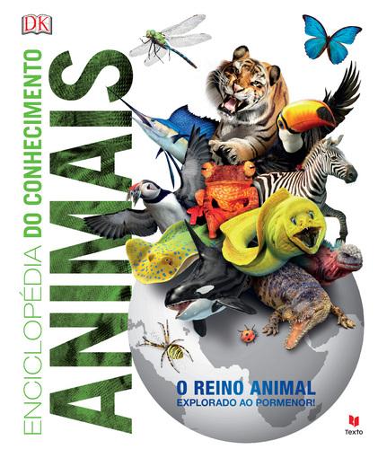 Enciclopédia do Conhecimento - Animais (O reino animal explorado ao pormenor)