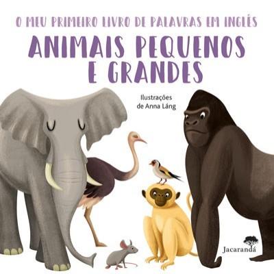 Animais Pequenos e Grandes  O meu primeiro livro de palavras em inglês de Anna Lang