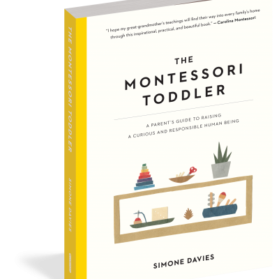 The Montessori Toddler - A Parent's Guide To Raising a Curious and Responsible Human Being