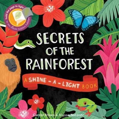 Secret of the Rain Forest   Shine a Light Book