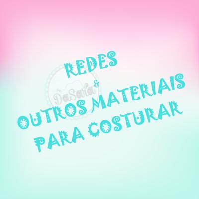 REDES & OUTROS MATERIAIS PARA COSTURAR