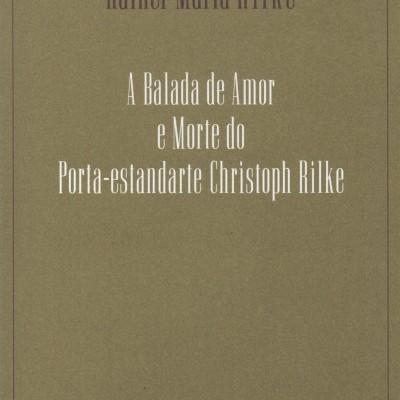 A Balada de Amor e Morte  do Porta-Estandarte  Christoph Rilke, Rainer Maria Rilke