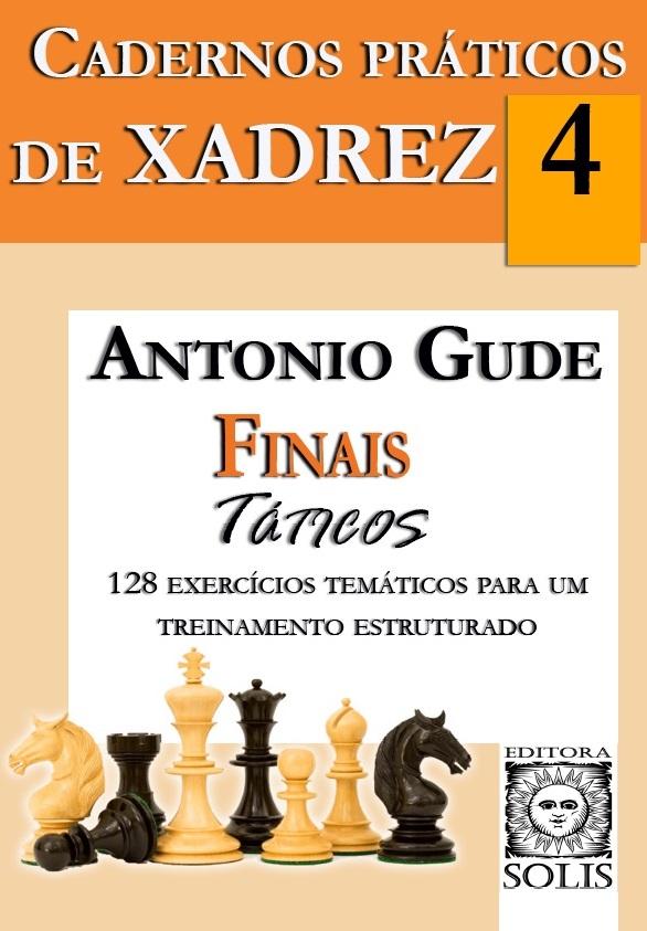 Cadernos Práticos de Xadrez, V4 - Finais Táticos - Antonio Gude