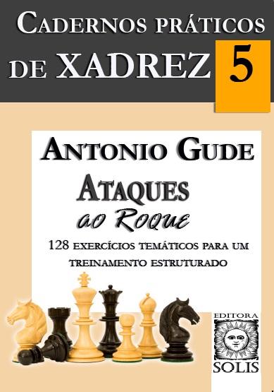 Cadernos Práticos de Xadrez, V.5 - Ataques ao Roque - Antonio Gude