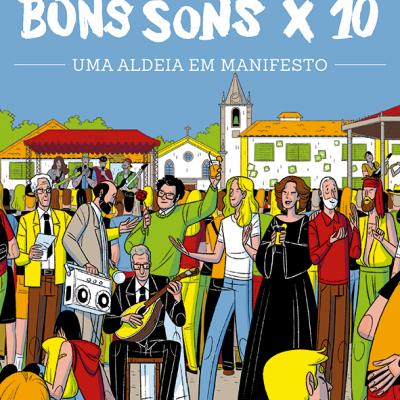 BONS SONS X10 - uma Aldeia em Manifesto