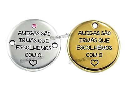 """Medalha Zamak  25mm  """"Amigas são irmãs que escolhemos com o coração"""""""