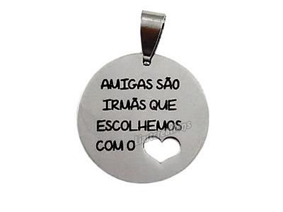 """Medalha em Aço Inoxidável """" Amigas são irmãs que escolhemos com o coração"""""""