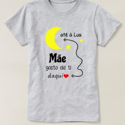 """T-shirt  """"Mãe gosto de ti daqui até á Lua"""""""