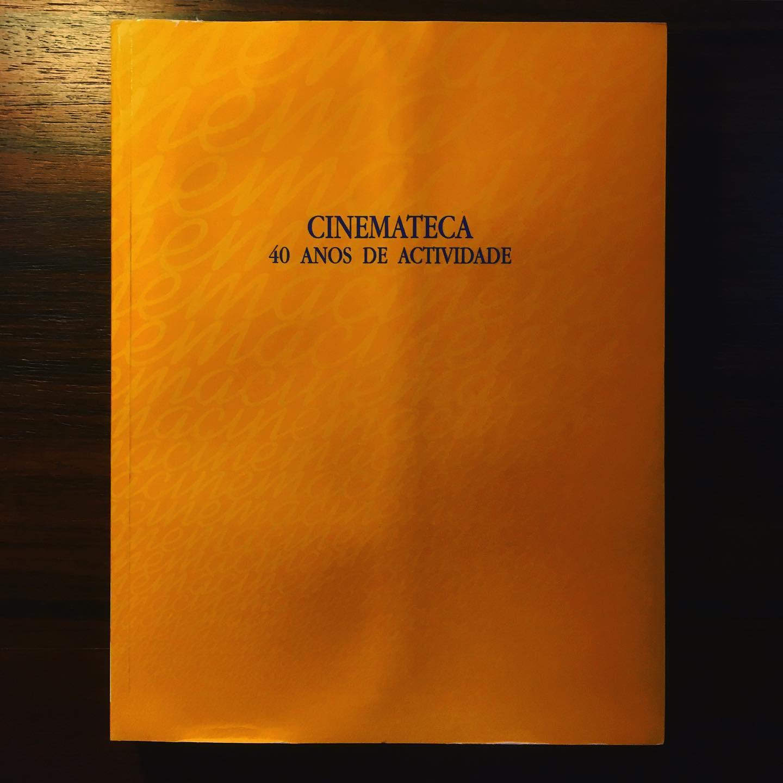 CINEMATECA • 40 ANOS DE ACTIVIDADE • MARIA JOÃO MADEIRA & LUÍS MIGUEL OLIVEIRA (ORG.)