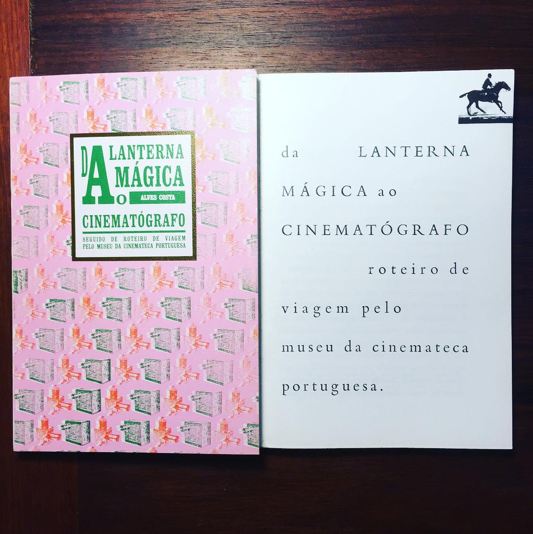 DA LANTERNA MÁGICA AO CINEMATÓGRAFO • SEGUIDO DE ROTEIRO DE VIAGEM PELO MUSEU DA CINEMATECA PORTUGUESA • ALVES COSTA & LUÍS DE PINA (ORG.)