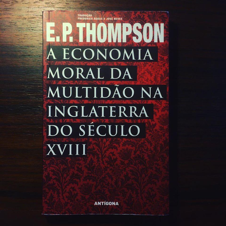 A ECONOMIA MORAL DA MULTIDÃO NA INGLATERRA DO SÉCULO XVIII • E.P. THOMPSON