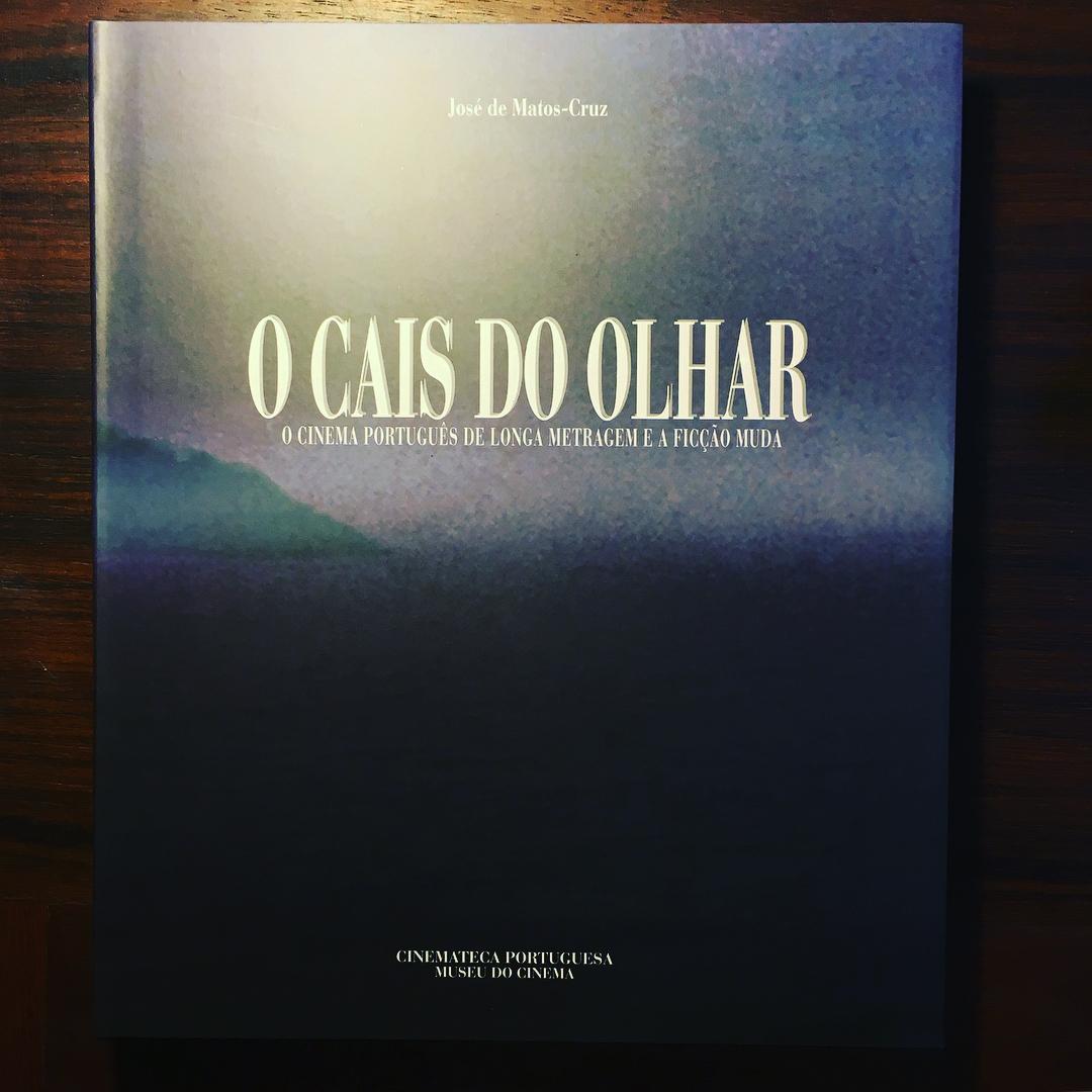 O CAIS DO OLHAR • O CINEMA PORTUGUÊS DE LONGA METRAGEM E A FICÇÃO MUDA • JOSÉ DE MATOS-CRUZ