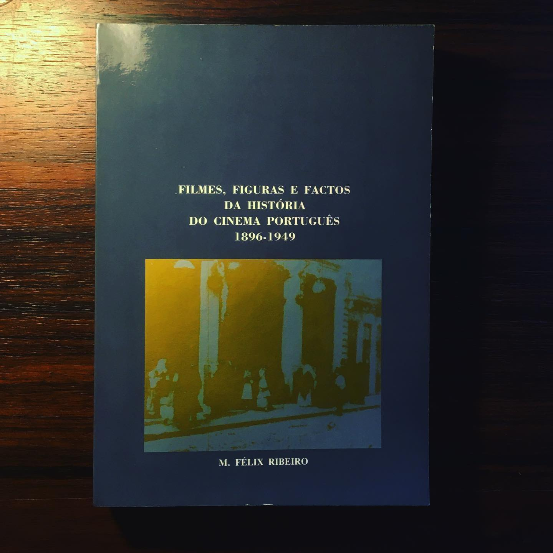 FILMES, FIGURAS E FACTOS DA HISTÓRIA DO CINEMA PORTUGUÊS 1896-1949 • M. FÉLIX RIBEIRO