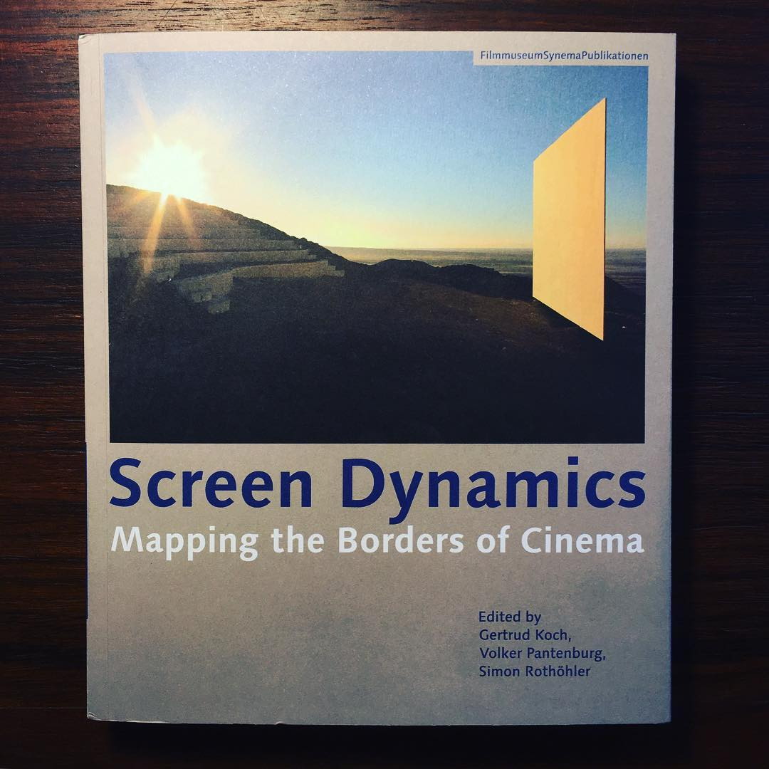 SCREEN DYNAMICS • MAPPING THE BORDERS OF CINEMA • GETRUD KOCH, VOLKER PANTENBURG & SIMON ROTÖHLE (ED.)