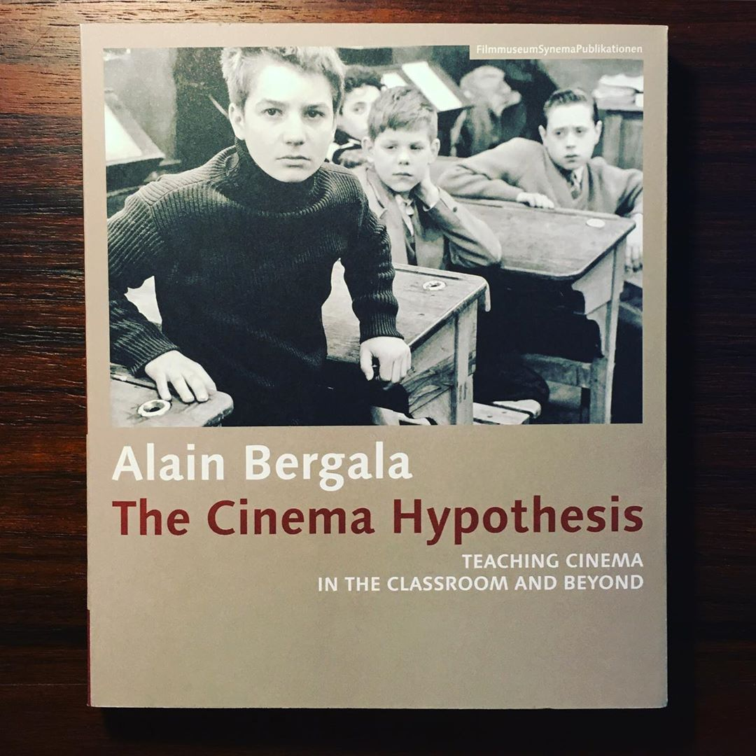 THE CINEMA HYPOTHESIS • TEACHING CINEMA IN THE CLASS ROOM AND BEYOND • ALAIN BERGALA