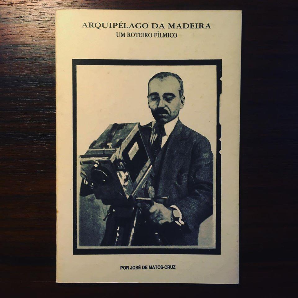 ARQUIPÉLAGO DA MADEIRA • UM ROTEIRO FÍLMICO • JOSÉ DE MATOS-CRUZ