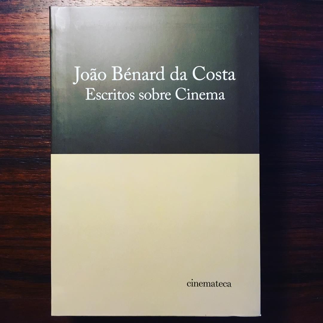 JOÃO BÉNARD DA COSTA • ESCRITOS SOBRE CINEMA • Tomo I / 1º Volume • TERESA BARRETO BORGES (ORG.)
