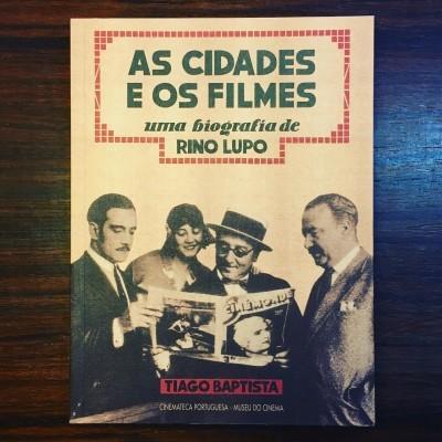 AS CIDADES E OS FILMES • UMA BIOGRAFIA DE RINO LUPO • TIAGO BAPTISTA