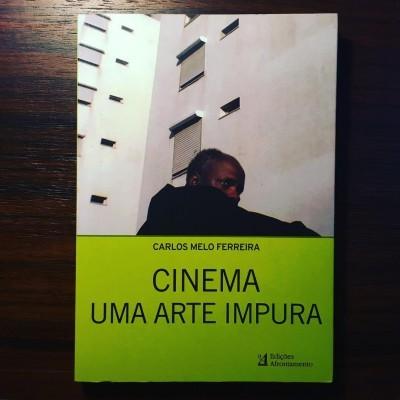 CINEMA • UMA ARTE IMPURA • CARLOS MELO FERREIRA