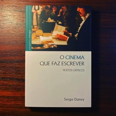 CINEMA QUE FAZ ESCREVER • TEXTOS CRÍTICOS • SERGE DANEY
