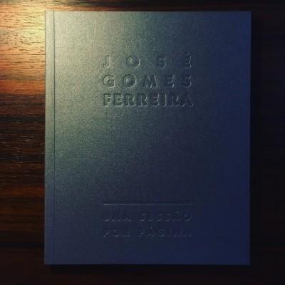 JOSÉ GOMES FERREIRA • UMA SESSÃO POR PÁGINA • TERESA BARRETO BORGES & Nuno Sena (ORG.)
