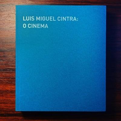 LUÍS MIGUEL CINTRA • O CINEMA • JOSÉ MANUEL COSTA (ORG.)