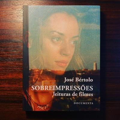 SOBREIMPRESSÕES • LEITURAS DE FILMES • JOSÉ BÉRTOLO