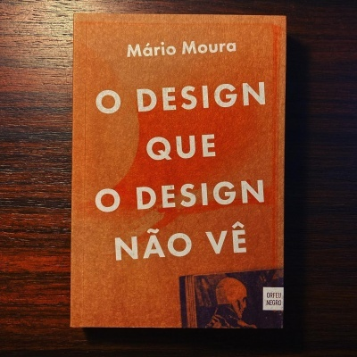 O DESIGN QUE O DESIGN NÃO VÊ • MÁRIO MOURA