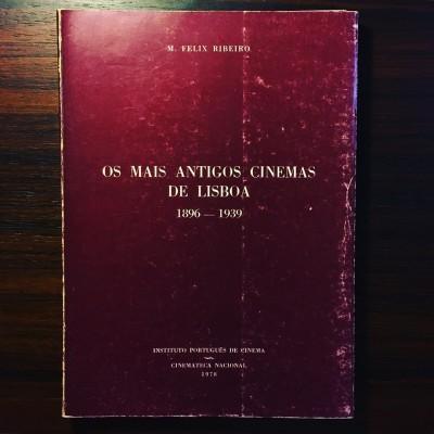 OS MAIS ANTIGOS CINEMAS DE LISBOA 1896-1939 • M. FÉLIX RIBEIRO