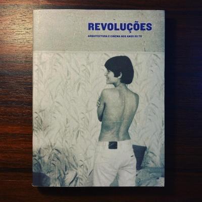 REVOLUÇÕES • ARQUITECTURA E CINEMA NOS ANOS 60/70 • LUÍS URBANO (COORD.)
