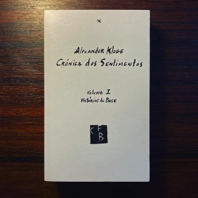 CRÓNICA DOS SENTIMENTOS • VOLUME I • HISTÓRIAS DE BASE • ALEXANDER KLUGE