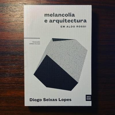 MELANCOLIA E ARQUITECTURA EM ALDO ROSSI • DIOGO SEIXAS LOPES