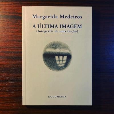 A ÚLTIMA IMAGEM • FOTOGRAFIA DE UMA FICÇÃO • MARGARIDA MEDEIROS