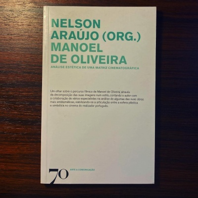 MANOEL DE OLIVEIRA • ANÁLISE ESTÉTICA DE UMA MATRIZ CINEMATOGRÁFICA • NELSON ARAÚJO (ORG.)