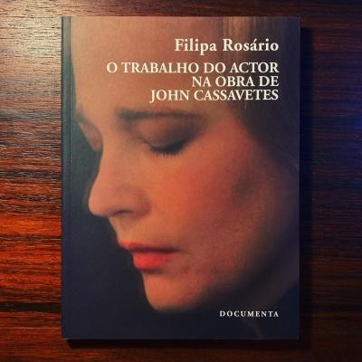 O TRABALHO DO ACTOR NA OBRA DE JOHN CASSAVETES • FILIPA ROSÁRIO