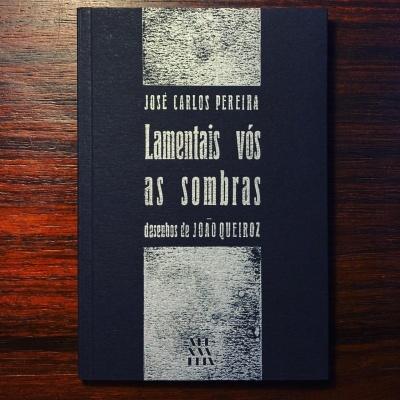LAMENTAIS VÓS AS SOMBRAS • José Carlos Pereira