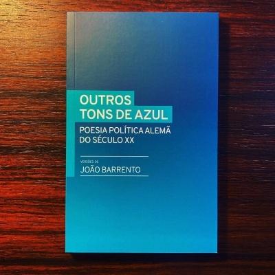 OUTROS TONS DE AZUL • POESIA POLÍTICA ALEMÃ DO SÉCULO XX • VERSÕES DE JOÃO BARRENTO