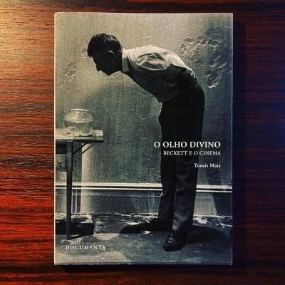 O OLHO DIVINO • BECKETT E O CINEMA • Tomás Maia