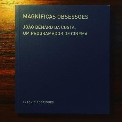 MAGNÍFICAS OBSESSÕES • JOÃO BÉNARD DA COSTA • ANTÓNIO RODRIGUES (ORG.)