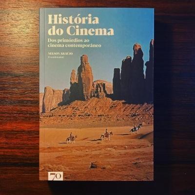 HISTÓRIA DO CINEMA • DOS PRIMÓRDIOS AO CINEMA CONTEMPORÂNEO • NELSON ARAÚJO (COORD.)