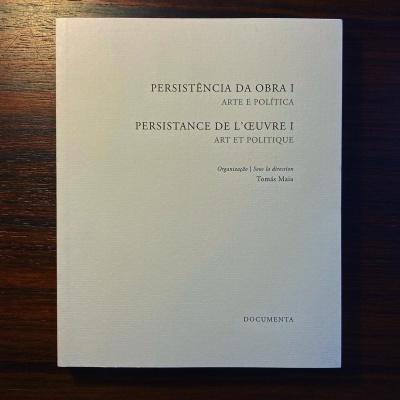 PERSISTÊNCIA DA OBRA I • ARTE E POLÍTICA • TOMÁS MAIA (ORG.)