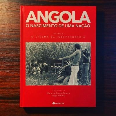 ANGOLA, O NASCIMENTO DE UMA NAÇÃO VOL. III • O CINEMA DA INDEPENDÊNCIA • MARIA DO CARMO PIÇARRA & JORGE ANTÓNIO (COORD.)
