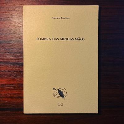 SOMBRA DAS MINHAS MÃOS • ANTÓNIO BARAHONA
