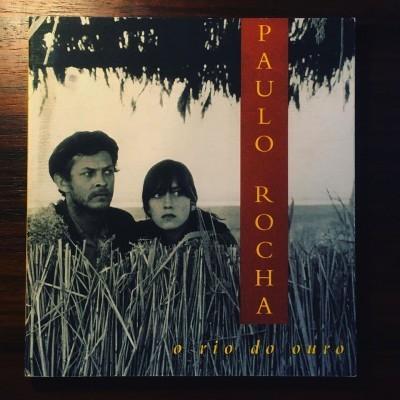 PAULO ROCHA • O RIO DO OURO • JORGE SILVA MELO (ORG.)