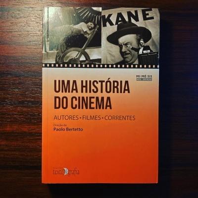 UMA HISTÓRIA DO CINEMA • AUTORES • FILMES • CORRENTES • PAOLO BERTETTO (ORG.)