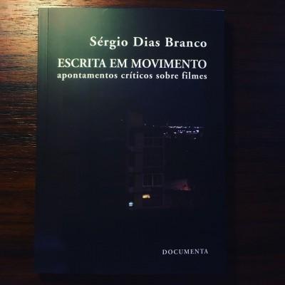 ESCRITA EM MOVIMENTO • APONTAMENTOS CRÍTICOS SOBRE FILMES • SÉRGIO DIAS BRANCO