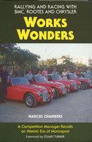 Works Wonders Rallying & Racing:Bmc,Rootes,Chrysle